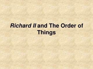 Richard II and The Order of Things