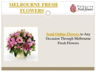 Send Online Flowers to Any Occasion Through Melbourne Fresh Flowers