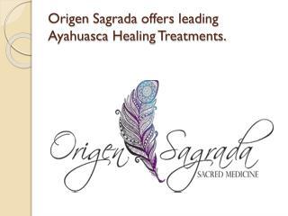 Origen Sagrada offers leading Ayahuasca Healing Treatments