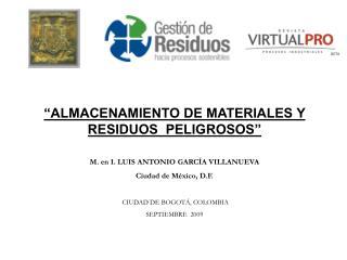 ALMACENAMIENTO DE MATERIALES Y RESIDUOS  PELIGROSOS   M. en I. LUIS ANTONIO GARC A VILLANUEVA Ciudad de M xico, D.F.