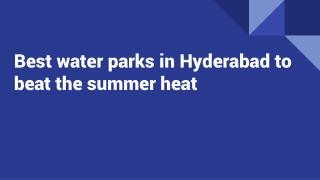 "What are the best water parks in ""Hyderabad"" to beat the summer heat ?"