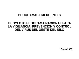 PROGRAMAS EMERGENTES  PROYECTO PROGRAMA NACIONAL PARA LA VIGILANCIA, PREVENCI N Y CONTROL DEL VIRUS DEL OESTE DEL NILO