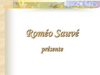 Rom o Sauv  pr sente