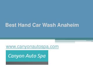 Best Hand Car Wash Anaheim - www.canyonautospa.com