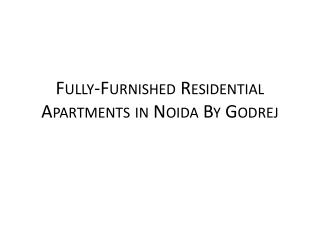 FULLY-FURNISHED RESIDENTIAL APARTMENTS IN NOIDA BY GODREJ