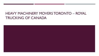 Heavy Machinery Movers Toronto – Royal Trucking of Canada