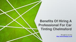 Benefits Of Hiring A Professional For Car Tinting Chelmsford