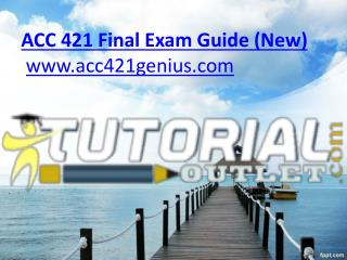 ACC 421 Final Exam Guide (New)/tutorialoutlet