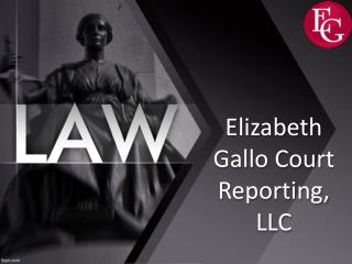 Why Choose Elizabeth Gallo Court Reporting For Your Court Reporting Needs?