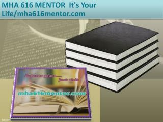 MHA 616 MENTOR  It's Your Life/mha616mentor.com