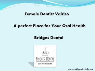 Attain Your Dental Care With Female Dentist in Valrico – Bridges Dental