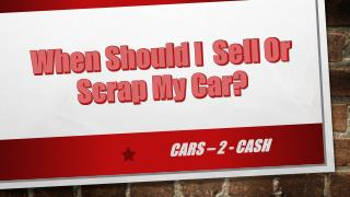 When Should I  Sell Or Scrap My Car? | Cars 2 Cash