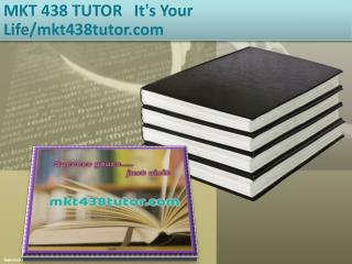 MKT 438 TUTOR   It's Your Life/mkt438tutor.com