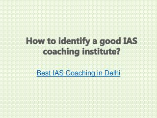 How to identify a good IAS coaching institute?