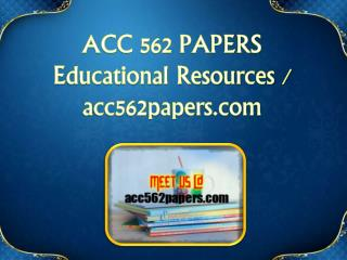 ACC 562 PAPERS Educational Resources - acc562papers.com