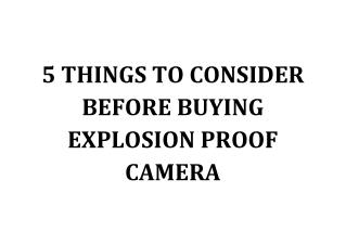 5 THINGS TO CONSIDER BEFORE BUYING EXPLOSION PROOF CAMERA