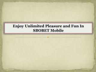 Enjoy Unlimited Pleasure and Fun In SBOBET Mobile
