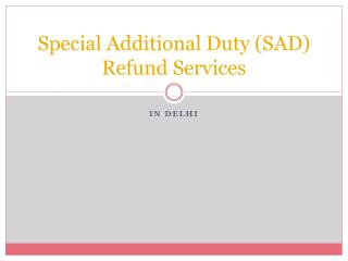 Special Additional Duty (SAD) Refund Services In Delhi