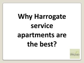 Why Harrogate service apartments are the best?