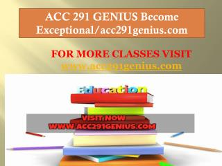 ACC 291 GENIUS Become Exceptional/acc291genius.com