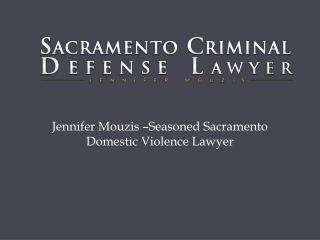 Jennifer Mouzis –Seasoned Sacramento Domestic Violence Lawyer