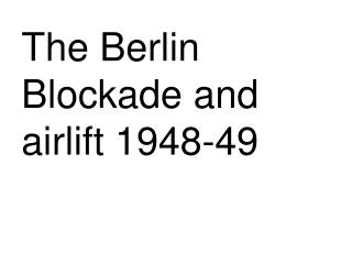 The Berlin Blockade and airlift 1948