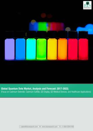 Global Quantum Dots Market Forecast 2017-2022