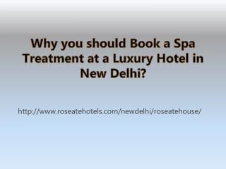 Why you should Book a Spa Treatment at a Luxury Hotel in New Delhi?