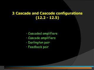 3. Cascade and Cascode configurations   12.2 - 12.5