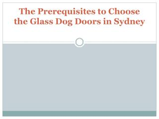 The Prerequisites to Choose the Glass Dog Doors in Sydney