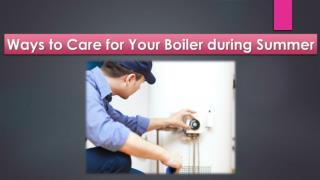 Ways to Care for Your Boiler during Summer