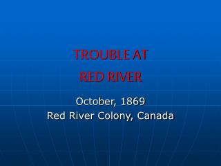 TROUBLE AT RED RIVER