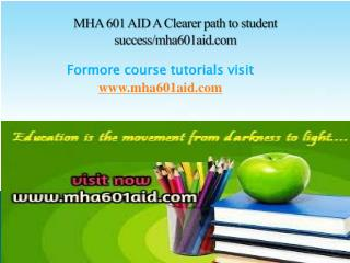 MHA 601 AID A Clearer path to student success/mha601aid.com