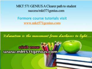 MKT 571 GENIUS A Clearer path to student success/mkt571genius.com
