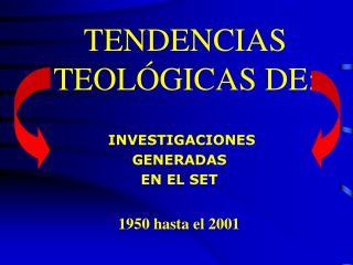TENDENCIAS TEOL GICAS DE: