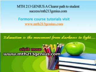 MTH 213 GENIUS A Clearer path to student success/mth213genius.com