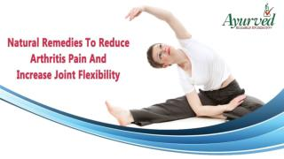 Natural Remedies To Reduce Arthritis Pain And Increase Joint Flexibility