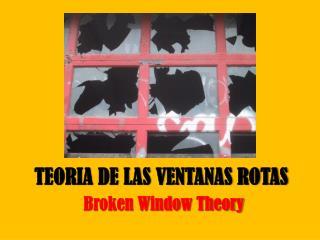 TEORIA DE LAS VENTANAS ROTAS  Broken Window Theory