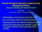 Climate Change Projection in Japan and its Background Policy  - Research Utilizing the Earth Simulator-   Hiroki Kondo