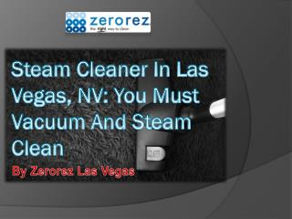 Steam Cleaner In Las Vegas, NV: You Must Vacuum And Steam Clean
