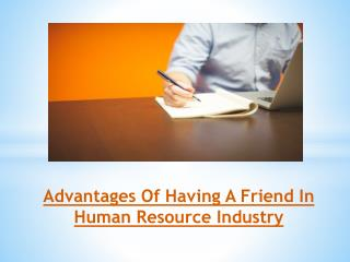 Advantages Of Having A Friend In Human Resource Industry