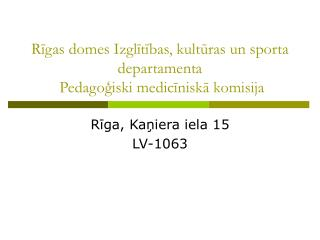 Rigas domes Izglitibas, kulturas un sporta departamenta  Pedagogiski mediciniska komisija