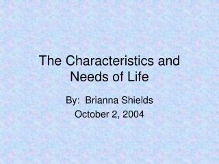 The Characteristics and Needs of Life