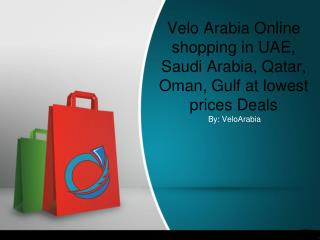 Velo Arabia Online shopping in UAE, Saudi Arabia | Qatar | Oman | Gulf at lowest prices Deals