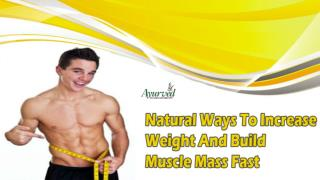 Natural Ways To Increase Weight And Build Muscle Mass Fast