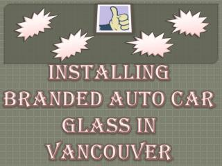 Installing Branded Auto Car Glass in Vancouver