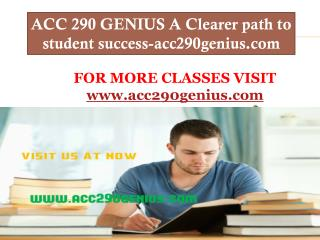 ACC 290 GENIUS A Clearer path to student success-acc290genius.com