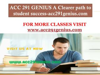 ACC 291 GENIUS A Clearer path to student success-acc291genius.com