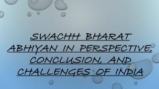 Swachh Bharat Abhiyan In Perspective, Conclusion, And Challenges OfIndia