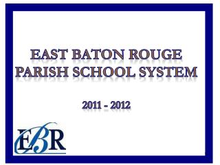 East Baton Rouge Parish School System  2011 - 2012
